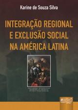 Capa do livro: Integração Regional e Exclusão Social na América Latina, Karine de Souza Silva