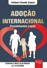 Capa do livro: Adoção Internacional - Procedimentos Legais - Conforme a Nova Lei de Adoção Lei 12.010/09, Valdeci Ataíde Cápua
