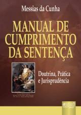 Capa do livro: Manual de Cumprimento da Senten�a - Doutrina, Pr�tica e Jurisprud�ncia, Messias da Cunha