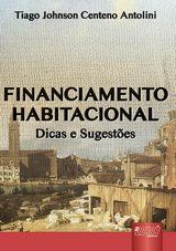 Capa do livro: Financiamento Habitacional, Tiago Johnson Centeno Antolini
