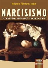 Capa do livro: Narcisismo - Do Ressentimento à Certeza de Si, Alexandre Abranches Jordão