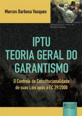 Capa do livro: IPTU -Teoria Geral do Garantismo - O Controle de Constitucionalidade de suas Leis ap�s a EC 29/2000, Marcos Barbosa Vasques