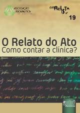 Capa do livro: Revista da Associação Psicanalítica de Curitiba - Vol. 19 - O Relato do Ato - Como contar a Clínica?, Organizadora: Wael de Oliveira