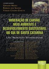 Capa do livro: Mineração de Carvão, Meio Ambiente e Desenvolvimento Sustentável no Sul de Santa Catarina - Uma Abordagem Interdisciplinar, Coords.: Geraldo Milioli, Robson dos Santos e Vanilde Citadini-Zanette