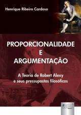 Capa do livro: Proporcionalidade e Argumentação - A Teoria de Robert Alexy e seus Pressupostos Filosóficos, Henrique Ribeiro Cardoso