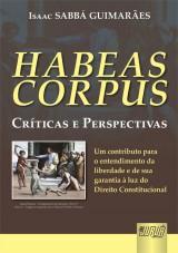 Capa do livro: Habeas Corpus - Críticas e Perspectivas, Isaac SABBÁ GUIMARÃES