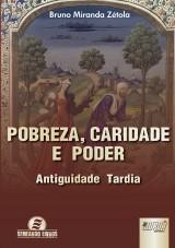 Capa do livro: Pobreza, Caridade e Poder - Antiguidade Tardia, Bruno Miranda Zétola