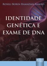 Capa do livro: Identidade Genética e Exame de DNA - Prefácio de Eduardo de Oliveira Leite, Roseli Borin