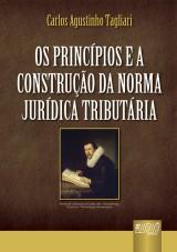 Capa do livro: Princípios e a Construção da Norma Jurídica Tributária, Os, Carlos Augustinho Tagliari