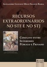 Capa do livro: Recursos Extraordin�rios no STF e no STJ - Conflito entre Interesses P�blico e Privado, Alexandre Gustavo Melo Franco Bahia
