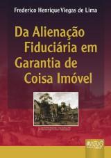 Capa do livro: Alienação Fiduciária em Garantia de Coisa Imóvel, Da, Frederico Henrique Viegas de Lima