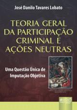 Capa do livro: Teoria Geral da Participação Criminal e Ações Neutras, José Danilo Tavares Lobato