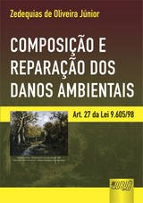 Capa do livro: Composi��o e Repara��o dos Danos Ambientais - Art. 27 da Lei 9.605/98, Zedequias de Oliveira J�nior
