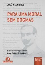 Capa do livro: Para Uma Moral Sem Dogmas, José Ingenieros