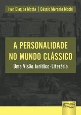 Capa do livro: Personalidade No Mundo Clássico, A - Uma Visão Jurídico-Literária, Ivan Dias da Motta e Cássio Marcelo Mochi