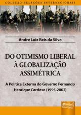 Capa do livro: Do Otimismo Liberal à Globalização Assimétrica - A Política Externa do Governo Fernando Henrique Cardoso (1995-2002) - Coleção Relações Internacionais, André Luiz Reis da Silva
