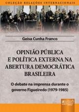 Capa do livro: Opinião Pública e Política Externa na Abertura Democrática Brasileira, Geisa Cunha Franco