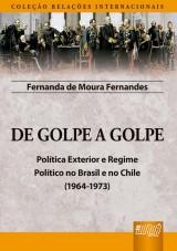 Capa do livro: De Golpe a Golpe - Política Exterior e Regime Político no Brasil e no Chile (1964-1973) - Coleção Relações Internacionais, Fernanda de Moura Fernandes