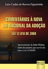 Capa do livro: Comentários à Lei Nacional da Adoção - Lei 12.010 de 2009 - Apresentação de João Matos autor do projeto de Lei 1.756/03, que serviu de base à Lei 12.010/09, Luiz Carlos de Barros Figueiredo
