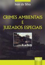 Capa do livro: Crimes Ambientais e Juizados Especiais, Ivan da Silva