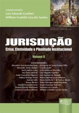 Capa do livro: Jurisdição - Crise, Efetividade e Plenitude Institucional - Volume II, Coordenadores: Luiz Eduardo Gunther e Willians Franklin Lira dos Santos