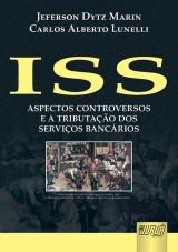 Capa do livro: ISS - Aspectos Controversos e a Tributação dos Serviços Bancários, Coordenadores: Jeferson Dytz Marin e Carlos Alberto Lunelli