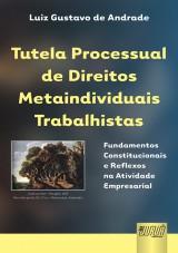 Capa do livro: Tutela Processual de Direitos Metaindividuais Trabalhistas - Fundamentos Constitucionais e Reflexos na Atividade Empresarial, Luiz Gustavo de Andrade
