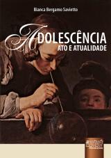 Capa do livro: Adolesc�ncia - Ato e Atualidade, Bianca Bergamo Savietto