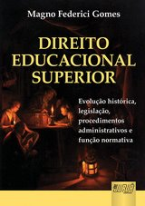 Capa do livro: Direito Educacional Superior - Evolu��o Hist�rica, Legisla��o, Procedimentos Administrativos e Fun��o Normativa, Magno Federici Gomes