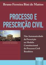 Capa do livro: Processo e Prescri��o Civil - N�o Automaticidade da Prescri��o no Modelo Constitucional do Processo Civil Brasileiro, Bruno Ferreira Bini de Mattos