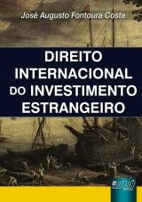Capa do livro: Direito Internacional do Investimento Estrangeiro, José Augusto Fontoura Costa