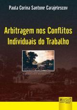 Capa do livro: Arbitragem nos Conflitos Individuais do Trabalho, Paula Corina Santone Carajelescov