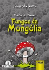Capa do livro: Contos de Humor - FUNGOS DA MONGÓLIA, Fernando Botto