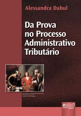 Capa do livro: Prova no Processo Administrativo Tribut�rio, Da, 3� Edi��o - Revista e Atualizada, Alessandra Dabul