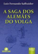 Capa do livro: Saga dos Alem�es do Volga, A, Luiz Fernando Saffraider