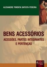 Capa do livro: Bens Acess�rios - Acess�es, Partes Integrantes e Perten�as, Alexandre Pimenta Batista Pereira
