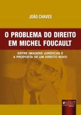 Capa do livro: Problema do Direito em Michel Foucault, O - Entre Imagens Jur�dicas e a Proposta de um Direito Novo, Jo�o Chaves