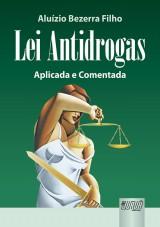 Capa do livro: Lei Antidrogas - Aplicada e Comentada - Edição – Revista e Atualizada – Conforme a Lei 11.343/06, Aluízio Bezerra Filho