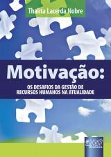 Capa do livro: Motiva��o - Os Desafios da Gest�o de Recursos Humanos na Atualidade, Thalita Lacerda Nobre