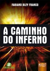 Capa do livro: Caminho do Inferno, A, Fabiano Bley Franco