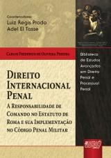 Capa do livro: Direito Internacional Penal - A Responsabilidade de Comando no Estatuto de Roma e sua Implementação no Código Penal Militar, Carlos Frederico de Oliveira Pereira
