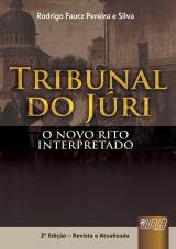 Capa do livro: Tribunal do J�ri - O Novo Rito Interpretado, 2� Edi��o - Revista e Atualizada, Rodrigo Faucz Pereira e Silva