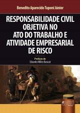 Capa do livro: Responsabilidade Civil Objetiva no Ato do Trabalho e Atividade Empresarial de Risco, Benedito Aparecido Tuponi Júnior