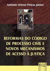 Capa do livro: Reformas do Código de Processo Civil e Novos Mecanismos de Acesso à Justiça, Antônio Veloso Peleja Júnior
