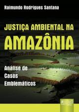 Capa do livro: Justiça Ambiental na Amazônia - Análise de Casos Emblemáticos, Raimundo Rodrigues Santana