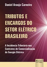 Capa do livro: Tributos e Encargos do Setor Elétrico Brasileiro - A Incidência Tributária nos Contratos de Comercialização de Energia Elétrica, Daniel Araujo Carneiro