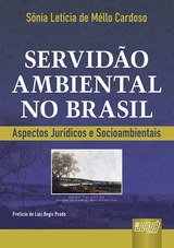 Capa do livro: Servidão Ambiental no Brasil - Aspectos Jurídicos e Socioambientais - Prefácio de Luiz Regis Prado, Sônia Letícia de Méllo Cardoso