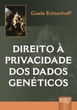 Capa do livro: Direito à Privacidade dos Dados Genéticos, Gisele Echterhoff