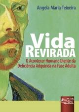 Capa do livro: Vida Revirada - O Acontecer Humano Diante da Defici�ncia Adquirida na Fase Adulta, Angela Maria Teixeira