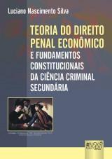 Capa do livro: Teoria do Direito Penal Econ�mico - E Fundamentos Constitucionais da Ci�ncia Criminal Secund�ria, Luciano Nascimento Silva